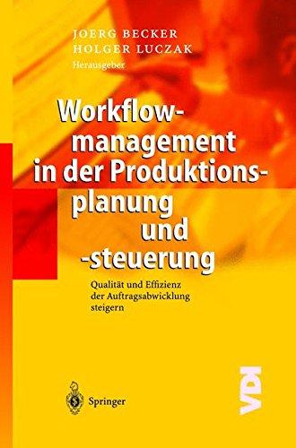 Workflowmanagement in der Produktionsplanung und -steuerung: Qualität Und Effizienz Der Auftragsabwicklung Steigern (VDI-Buch) (Produktionsplanung Software)