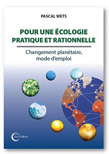 Pour une écologie pratique et rationnelle - Changement planétaire, mode d'emploi