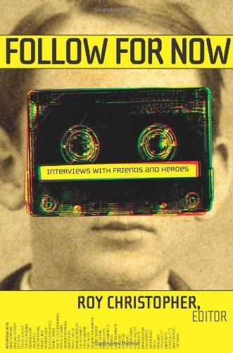 Follow for Now: Interviews with Friends and Heroes by Roy Christopher (2007-02-01)