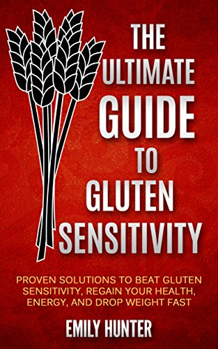 the-ultimate-guide-to-gluten-sensitivity-proven-solutions-to-beat-gluten-sensitivity-regain-health-a