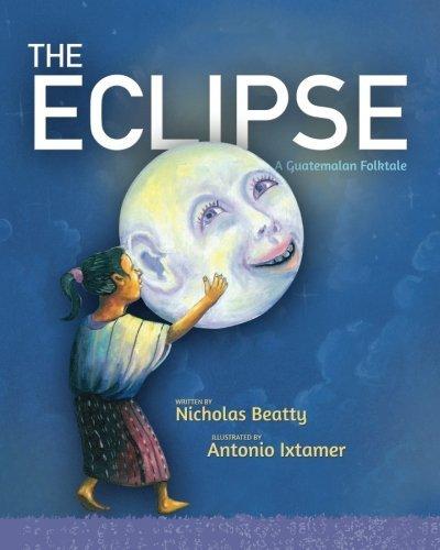 The Eclipse: A Guatemalan Folktale by Nicholas Beatty (2013-05-05)