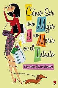 Cómo ser una mujer y no morir en el intento par Carmen Rico-Godoy