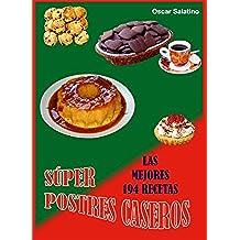 SÚPER POSTRES CASEROS, LAS 194 MEJORES RECETAS
