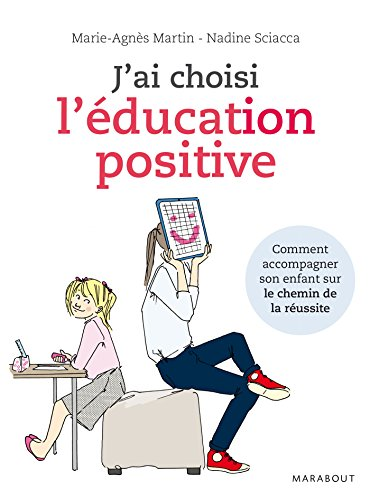 J'ai choisi l'éducation positive : Comment conduire son enfant sur le chemin de la réussite par Marie-Agnès Martin, Nadine Sciacca