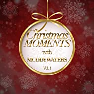 Christmas Moments With Muddy Waters, Vol. 1