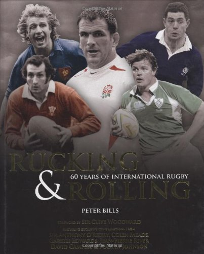 Rucking & Rolling: 60 Years of International Rugby by Peter Bills (2007-08-06)