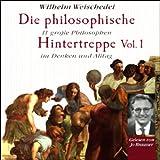 Die philosophische Hintertreppe - Vol. 1 - Wilhelm Weischedel