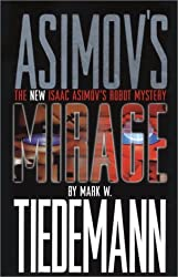 Asimov's Mirage: The New Isaac Asimov's Robot Mystery by Mark W. Tiedmann (2004-01-01)