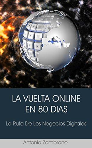 Descargar Libro LA VUELTA ONLINE EN 80 DÍAS: La Ruta De Los Negocios Digitales de Antonio Zambrano