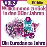 Willkommen zurück in den 90er Jahren - Die Eurodance Jahre, vol. 2 (50 Hits)