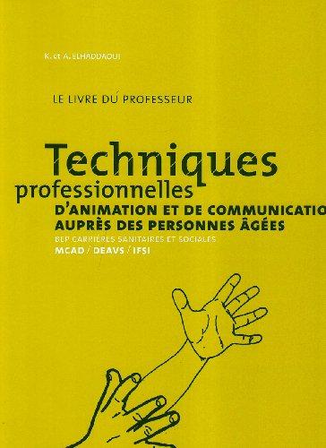 Techniques professionnelles d'animation et de communication auprès des personnes âgées, BEP carrières sanitaires et sociales, MCAD, DEAVS, IFSI : Livre du professeur