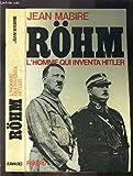 Röhm - L'homme qui inventa Hitler