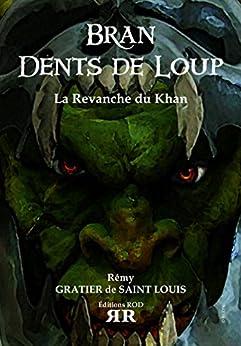 Bran Dents de Loup – Tome 2: La Revanche Du Khan par [Gratier de Saint Louis, Rémy]