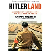 Hitlerland: American Eyewitnesses to the Nazi Rise to Power by Andrew Nagorski (2013-03-19)