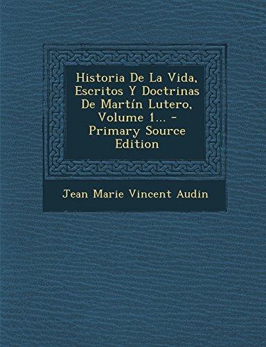 Historia De La Vida, Escritos Y Doctrinas De Martín Lutero, Volume 1...