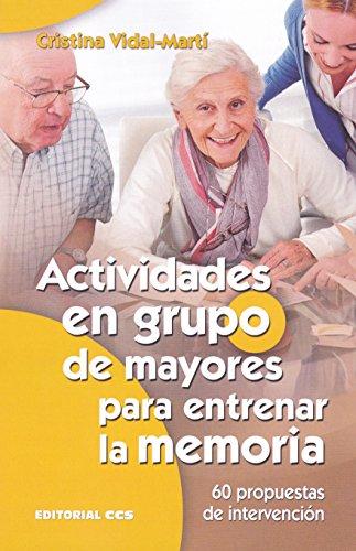 Actividades en grupo de mayores para entrenar la memoria: 60 propuestas de intervención por Cristina Vidal Martí