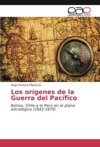 Descargar Libro Los orígenes de la Guerra del Pacífico: Bolivia, Chile y el Perú en el plano estratégico (1842-1879) de Hugo Pereyra Plasencia
