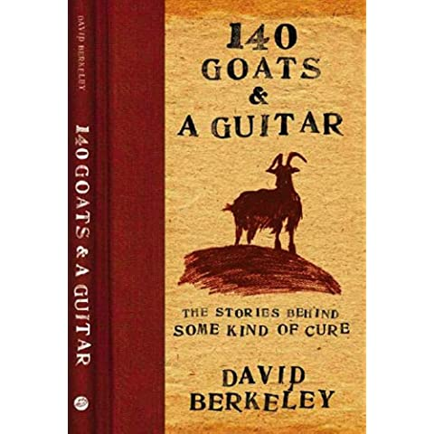 140 Goats and a Guitar: The Stories Behind Some Kind of Cure (English Edition)