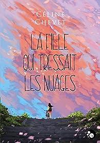 La fille qui tressait les nuages par Céline Chevet