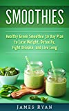 Smoothies: Healthy Green Smoothies 30 Day Plane to Lose Weight, Detoxify, Fight Disease and Live Longer (English Edition)