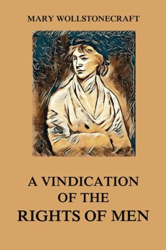A Vindication of the Rights of Men por Mary Wollstonecraft