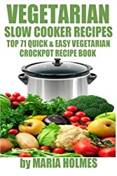 Vegetarian Slow Cooker Recipes: Top 71 Quick & Easy Vegetarian Crockpot Recipe Book by Maria Holmes (2013-12-10)