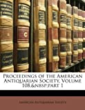 Proceedings of the American Antiquarian Society, Volume 108,part 1