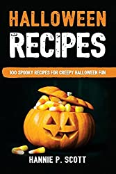 Halloween Recipes: 100 Spooky Recipes For Creepy Halloween Fun by Hannie P Scott (2016-10-01)