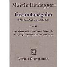 Gesamtausgabe. 4 Abteilungen / Der Anfang der abendländischen Philosophie: Auslegung des Anaximander und Parmenides (Martin Heidegger Gesamtausgabe)