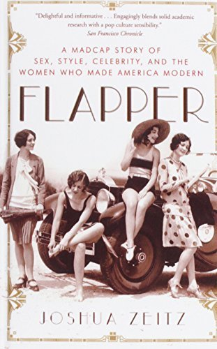 Flapper: A Madcap Story of Sex, Style, Celebrity, and the Women Who Made America Modern Reprint edition by Zeitz, Joshua (2008) Library Binding