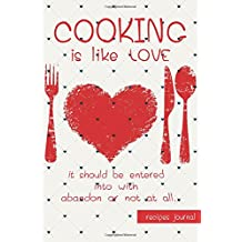 Recipes journal-COOKING is like LOVE It should be entered into with abandon: Blank Cookbook Recipes & Notes: Recipe Journal, Recipe Book, Cooking Gifts