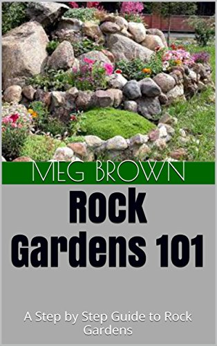 Rock Gardens 101: A Step by Step Guide to Rock Gardens (English Edition)