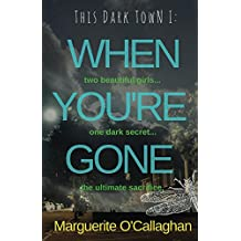 This Dark Town I: When You're Gone: (Book 1 of 3 in the 'This Dark Town' crime thriller series) (English Edition)