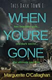 This Dark Town I: When You're Gone by Marguerite O'Callaghan