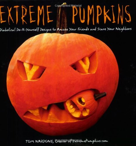 Extreme Pumpkins: Diabolical Do-It-Yourself Designs to Amuse Your Friends and Scare Your Neighbors (Spaß Do It Yourself Halloween-dekoration)
