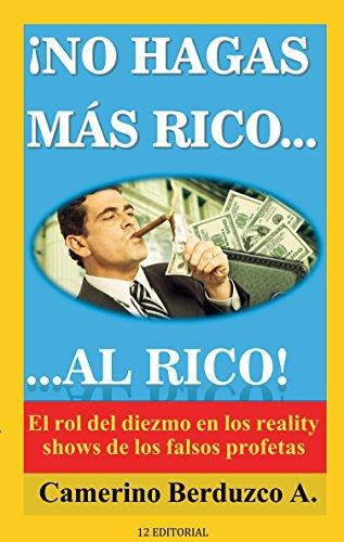 No hagas más rico al rico: El rol del diezmo en los reality shows de los falsos profetas por Camerino Berduzco A.
