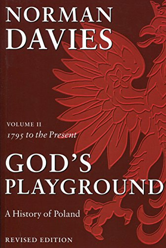 God's Playground A History of Poland: Volume II: 1795 to the Present: 1795 to the Present Vol 2