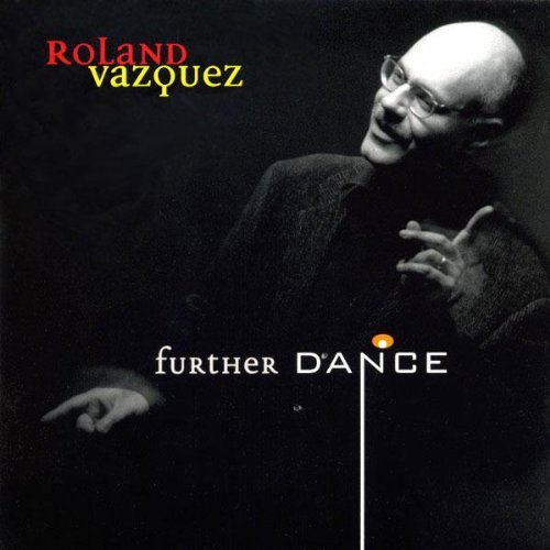 Further Dance by Roland Vazquez (1999-08-02)