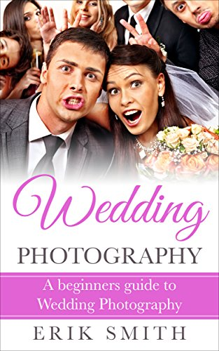 Wedding Photography: A beginners guide to Wedding Photography (English Edition)
