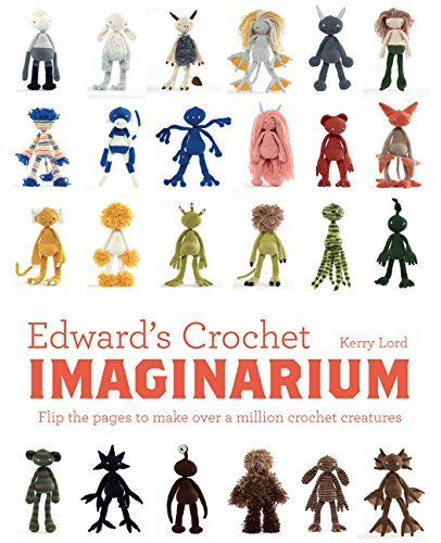 Edward's Crochet Imaginarium: Flip the Pages to Make Over a Million Mix-and-Match Monsters by Kerry Lord (2017-03-07)