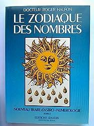 NOUVEAU TRAITE D'ASTRO-NUMEROLOGIE. : Tome 1, Le zodiaque des nombres