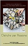 Ostriche per Passione: Ostriche e le sue ricette:  Plateaux, Antipasti, Primi e Secondi