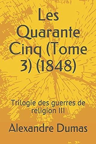 Les Quarante Cinq (Tome 3) (1848): Trilogie des guerres de