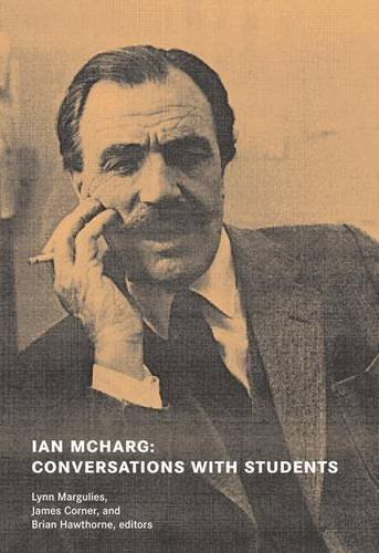 Ian McHarg: Conversations with Students / Dwelling in Nature by Ian McHarg (2007-01-25)