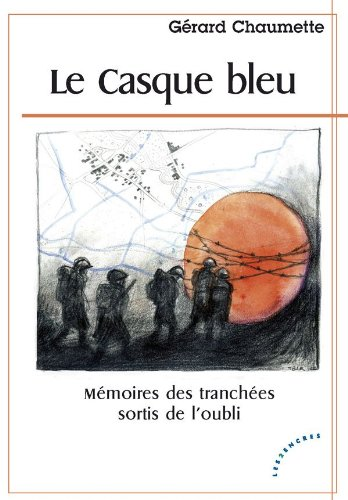Le Casque bleu - Mémoires des tranchées sortis de l'oubli par  Gérard Chaumette