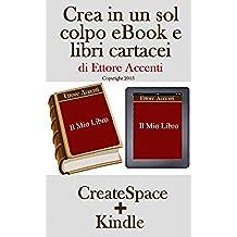 Crea in un sol colpo eBook e libri cartacei: Guida per pubblicare libri su Amazon e Createspace. Formattazione testo, creazione sommario, inserimento immagini, ... marketing (Panoramica di come fare Vol. 2)
