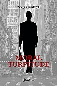 Moral turpitude par Serge Mandaret