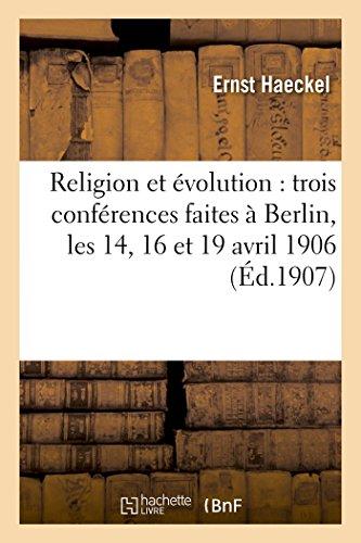 Religion et évolution : trois conférences faites à Berlin, les 14, 16 et 19 avril 1906 par Ernst Haeckel