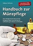 Handbuch Münzpflege: Kleine Metallkunde für Münzsammler - Reinigung, Pflege, Konservierung und Aufbewahrung von Münzen und Medaillen - Wolfgang J. Mehlhausen
