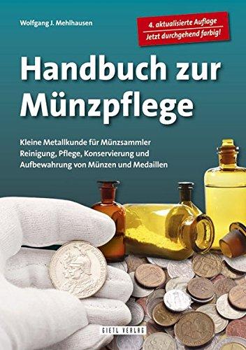 Handbuch Münzpflege: Metallkunde für Münzsammler. Reinigung, Pflege, Konservierung und Aufbewahrung von Münzen und Medaillen